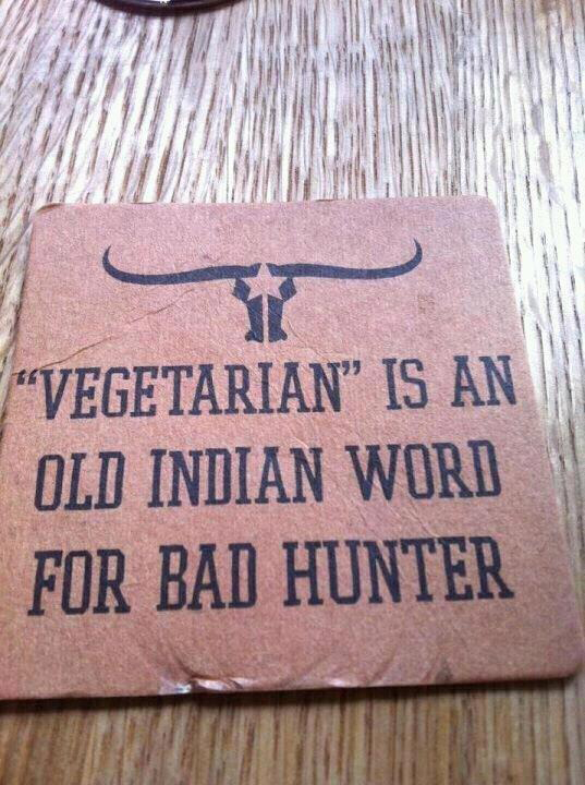 Vegetarian Is An Old Indian Word For Bad Hunter - Sign