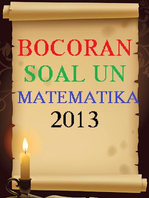 bocoran soal UN matematika 2013