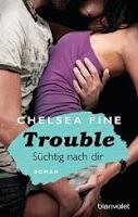 http://www.randomhouse.de/Taschenbuch/Trouble-Suechtig-nach-Dir-Roman/Chelsea-Fine/e462454.rhd