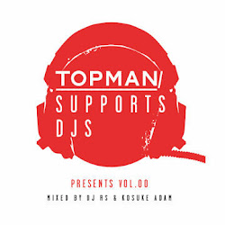 TOPMAN SUPPORTS DJS Mixed By DJ RS & KOSUKE ADAM
