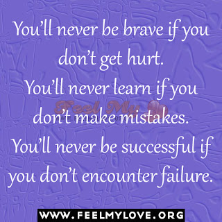You'll never be brave if you don't get hurt