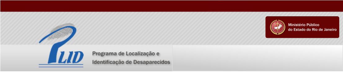 PLID - PROGRAMA DE LOCALIZAÇÃO E IDENTIFICAÇÃO DE DESAPARECIDOS. MINISTÉRIO PÚBLICO DO ESTADO DO RIO