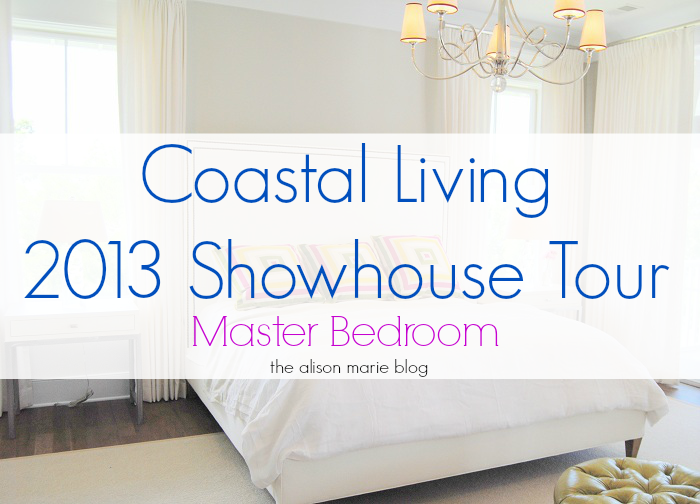Alison Marie: Coastal Living 2013 Showhouse- Master Bedroom + ...
