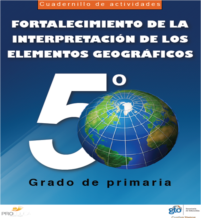 Cuadernillo de actividades para el fortalecimiento de la interpretación de los elementos Geográficos para Quinto Grado
