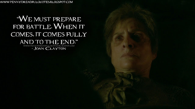 We must prepare for battle. When it comes, it comes fully and to the end. Joan Clayton Quotes, Penny Dreadful Quotes