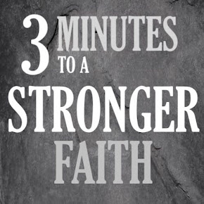 Check out my weekly audio clip: 3 Minutes to a Stronger Faith