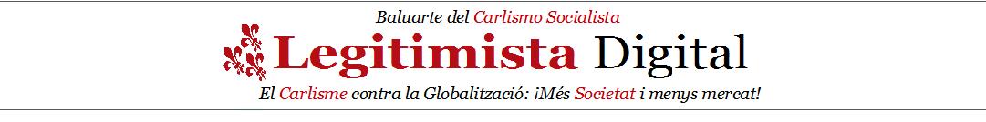 LEGITIMISTA DIGITAL: el Carlismo contra la Globalización