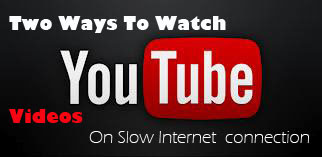 Two ways to watch youtube videos on slow internet connection smoothly and without buffering