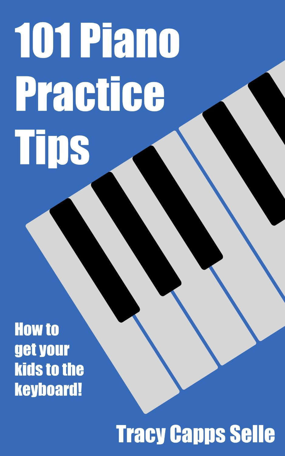 101 Piano Practice Tips by Tracy Capps Selle