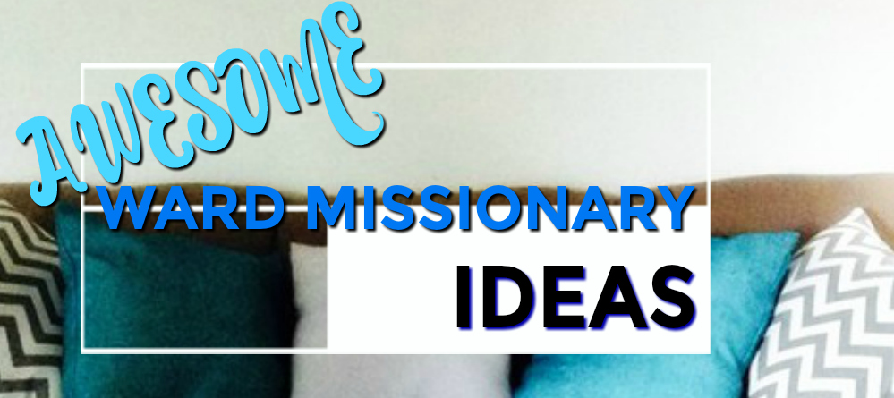 Awesome Ward-Missionary Ideas