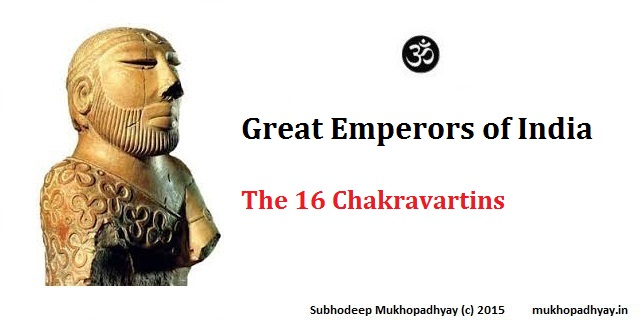 Great Emperors of India – The 16 Chakravartins