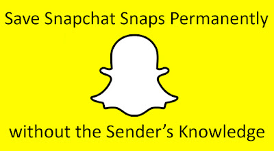 Ways to Save Snapchat Snaps Permanently without the Sender's Knowledge
