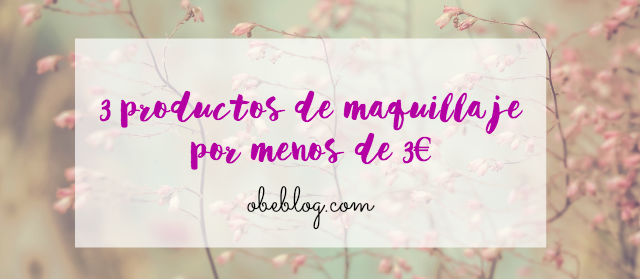 3_productos_de_maquillaje_por_menos_de_3_€_obeblog