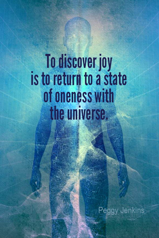 visual quote - image quotation for SPIRIT - To discover joy is to return to a state of oneness with the universe. - Peggy Jenkins