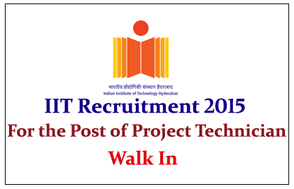 Indian Institute of Technology Hyderabad Hiring for the post of Project Technician