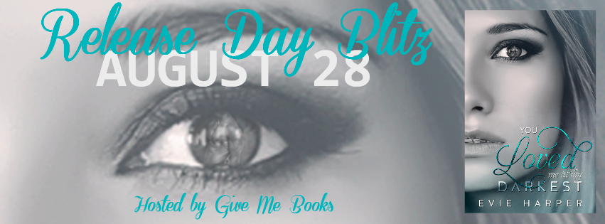 RDB Review, & Giveaway: You Loved Me at My Darkest by Evie Harper