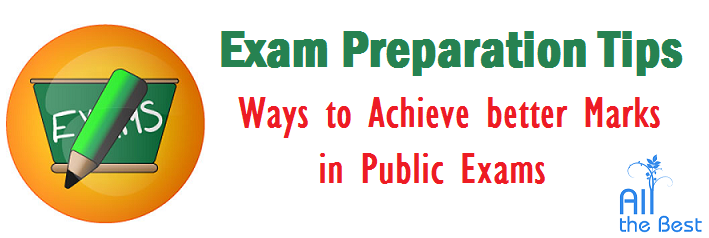 Important Exam Preparation Tips | Ways to Achieve better Marks in Public Exams, Preparation Tips for Exams, Follow the useful exam tips and succeed in your Exams, Some useful tips for preparing for exams