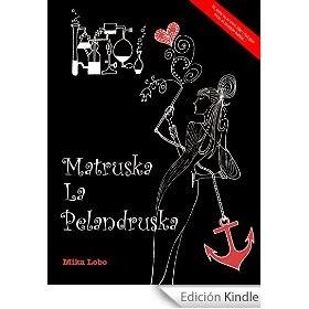 http://www.amazon.es/Matruska-Pelandruska-Mika-Lobo-ebook/dp/B00NI4JWB8/ref=zg_bs_827231031_f_18