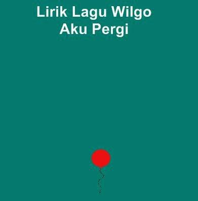 Lirik Lagu Wilgo - Aku pergi