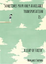 Sometimes your only available transportation is a leap of faith - Margaret Shepard. Frase positiva en inglés