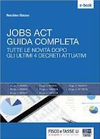 Jobs Act: Guida Completa: Tutte le novità dopo gli ultimi 4 decreti attuativi