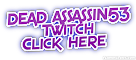 DEAD ASSASSIN53 Twitch