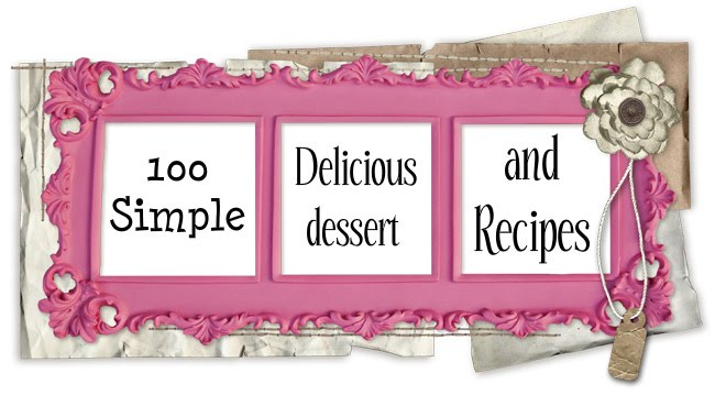 100 Simple & Delicious dessert recipes