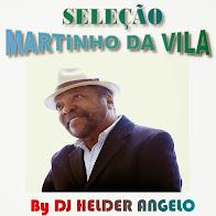 SELEÇÃO MARTINHO DA VILA BY DJ HELDER ANGELO