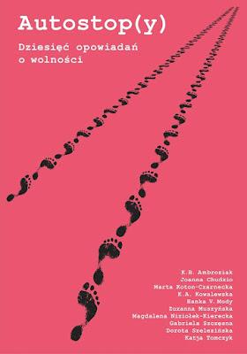 """Magdalena Niziołek-Kierecka, Gabriela Szczęsna, Dorota Szelezińska, Katja Tomczyk """"Autostop(y). Dziesięć opowiadań o wolności"""""""