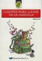 CUENTOS PARA LLEVAR EN LA MOCHILA--JORGE DIAZ