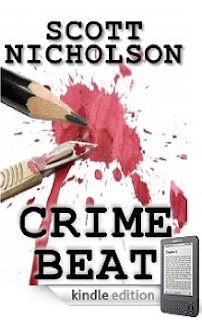 Is it a nose for news that has small-town reporter John Moretz turning up first at every murder scene, or something more disturbing? The police want to know, in Scott Nicholson's Crime Beat - Just 99 cents on Kindle, and here's a free sample!