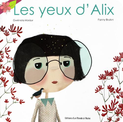 Les yeux d'Alix de Gwénola Morizur et Fanny Brulon - Editions d'un Monde à l'Autre