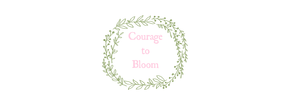 Courage to Bloom