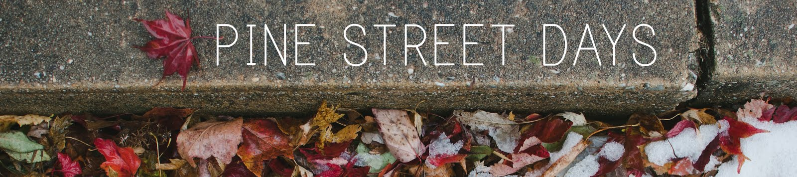 Pine Street Days