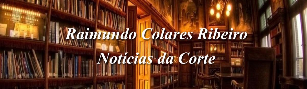 Raimundo Colares Ribeiro - Notícias da Corte