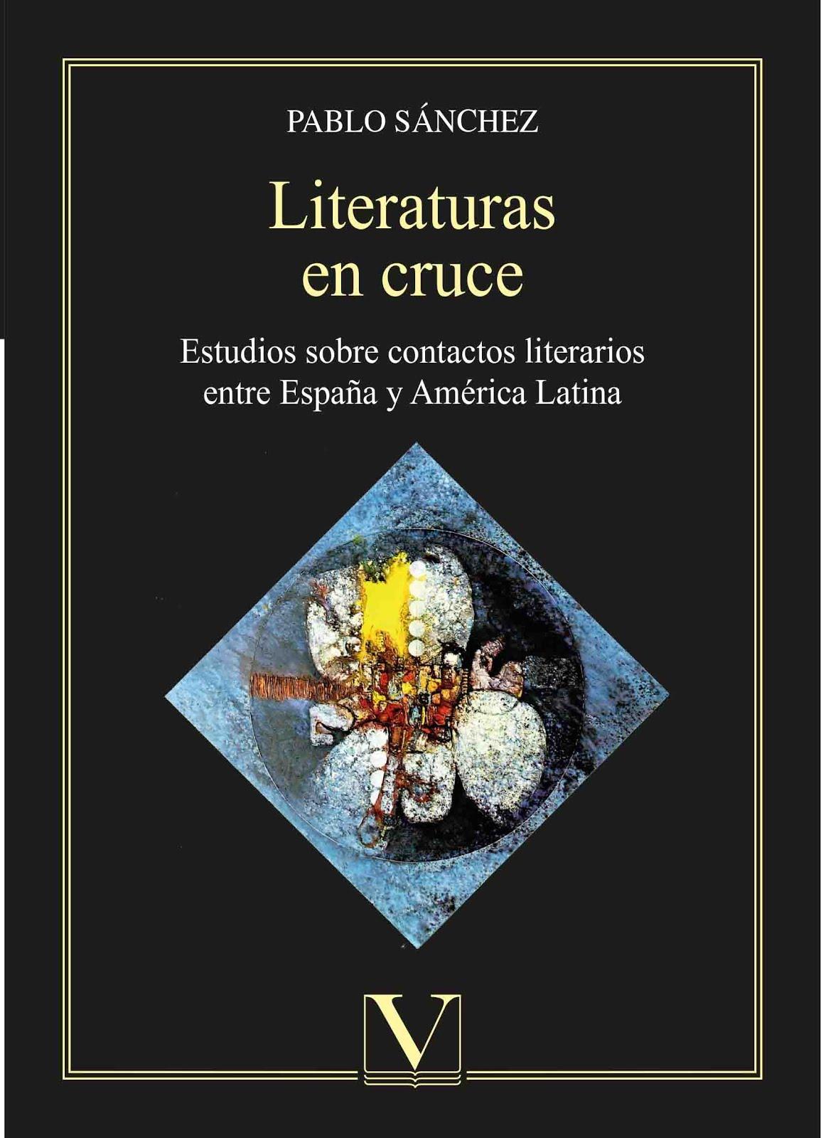 LITERATURAS EN CRUCE. ESTUDIOS SOBRE CONTACTOS LITERARIOS ENTRE ESPAÑA Y AMÉRICA LATINA