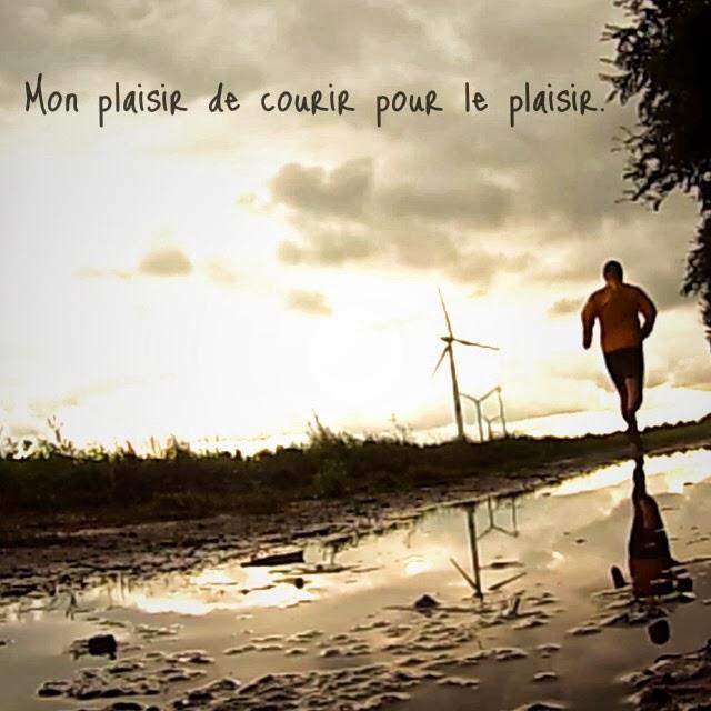 Mon plaisir de courir pour le plaisir.