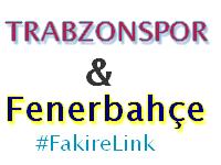 Trabzonspor+Fenerbahçe+Fakirelink