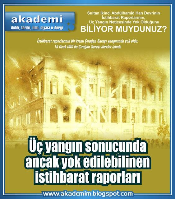 Sultan II. Abdülhamid Han'ın istihbarat raporları (jurnaller) üç yangın sonucunda ancak yok edilebildi.