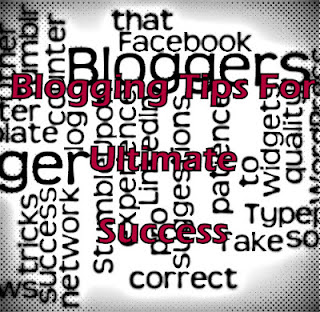 Ultimate Blogging Tips For Huge Success