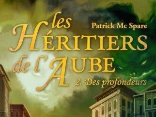 Les héritiers de l'aube, tome 2 : Des profondeurs de Patrick McSpare