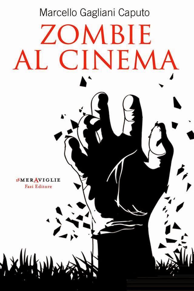 Zombie al cinema. Da L'isola degli zombie a Warm Bodies (Marcello Gagliani Caputo)