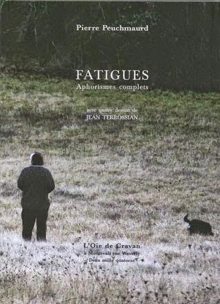 Pierre PEUCHMAURD, FATIGUES, Aphorismes complets, Éditions L'Oie de Cravan, 2014