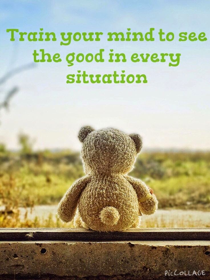 """Train you mind to see the good in every situation."" ~ Unknown; Picture of a teddy bear sitting on a ledge looking out at nature."