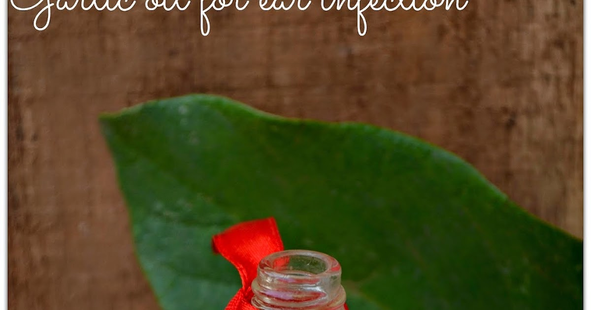 Garlic For Ear Infection How To Make Amp Use Garlic Oil