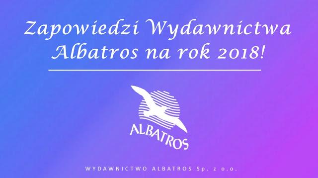 Zapowiedzi Wydawnictwa Albatros na rok 2018!