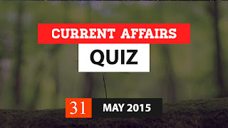 current affairs quiz 31 may 2015