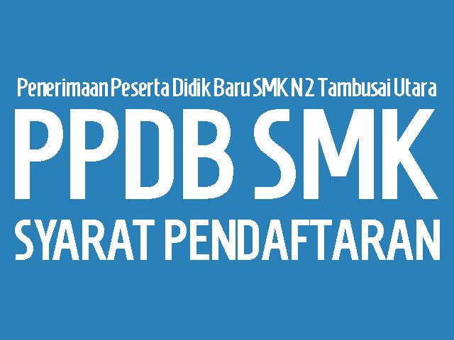 Syarat Pendaftaran Peserta Didik Baru (PPDB) SMK Negeri 2 Tambusai Utara Tahun Pelajaran 2015/2016