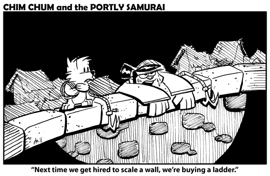 "Image: Chim Chum and The Portly Samurai have just crept up a wall using grappling hooks. The Portly Samurai says, exhaustedly, ""Next time we get hired to scale a wall, we're buying a ladder."""