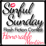 Sinful Sunday Flash Honorable Mention!